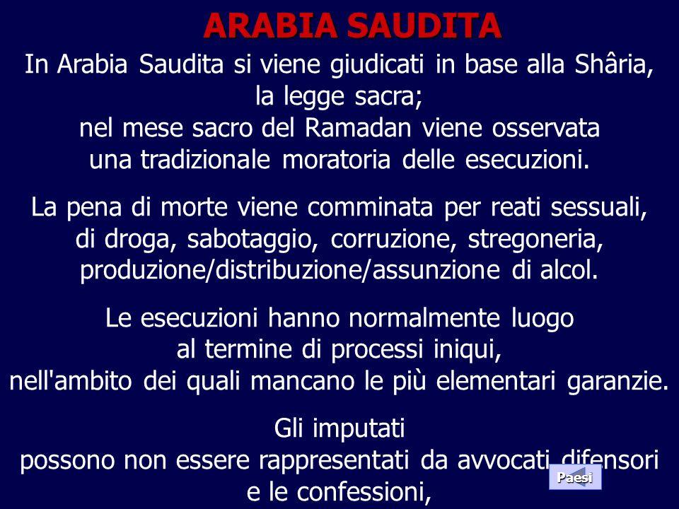 ARABIA SAUDITA In Arabia Saudita si viene giudicati in base alla Shâria, la legge sacra; nel mese sacro del Ramadan viene osservata una tradizionale m