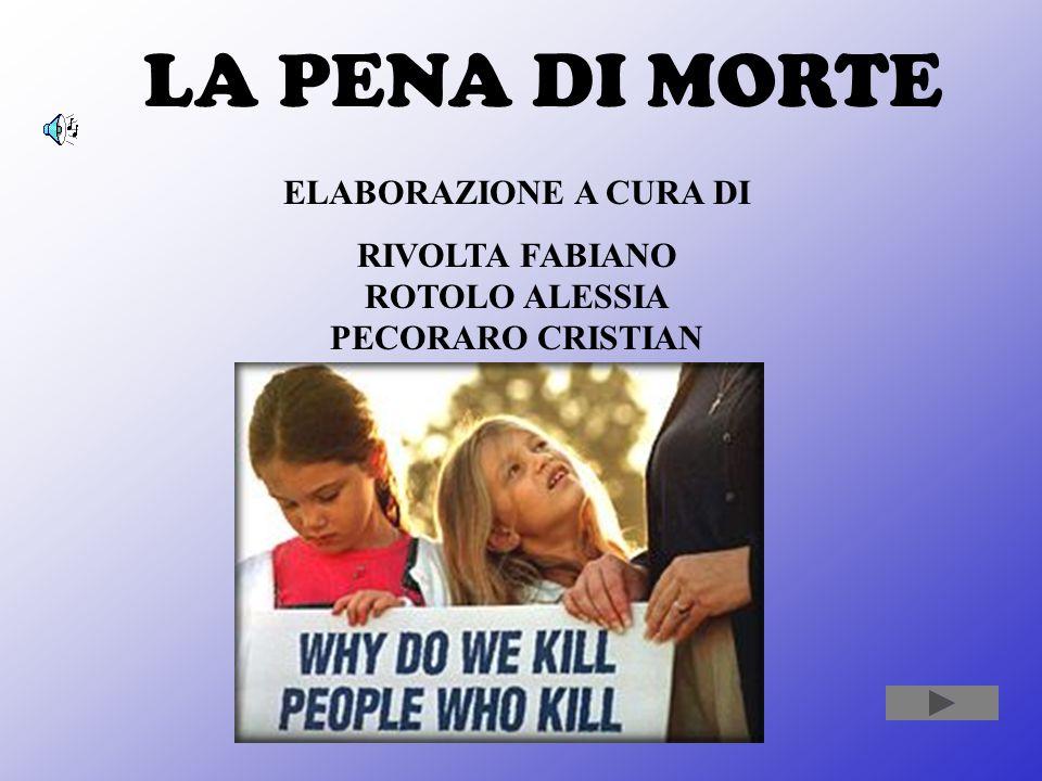 LA PENA DI MORTE ELABORAZIONE A CURA DI RIVOLTA FABIANO ROTOLO ALESSIA PECORARO CRISTIAN