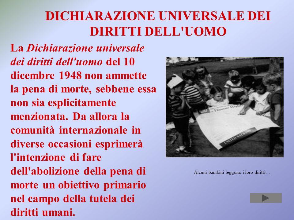 La Dichiarazione universale dei diritti dell uomo del 10 dicembre 1948 non ammette la pena di morte, sebbene essa non sia esplicitamente menzionata.