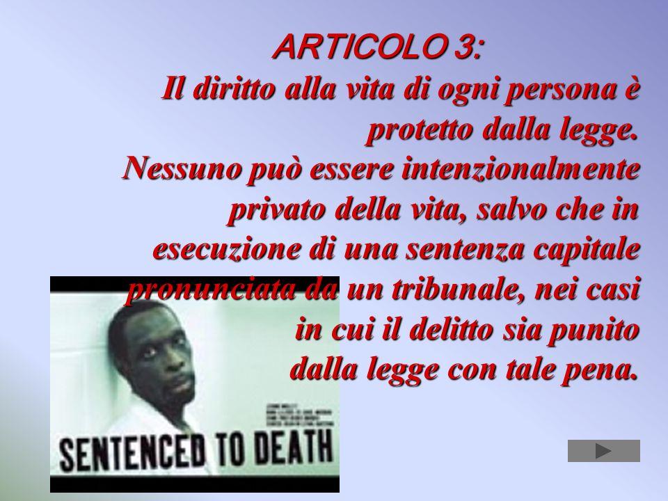 ARTICOLO 3: Il diritto alla vita di ogni persona è protetto dalla legge.