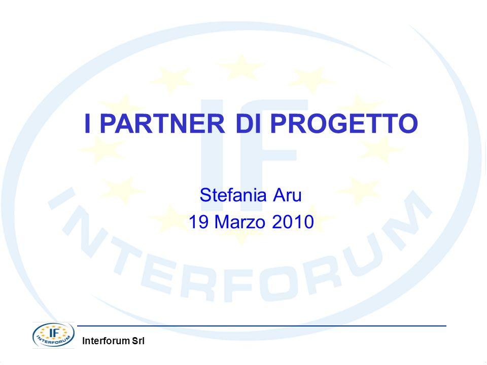 Interforum Srl I PARTNER DI PROGETTO Stefania Aru 19 Marzo 2010