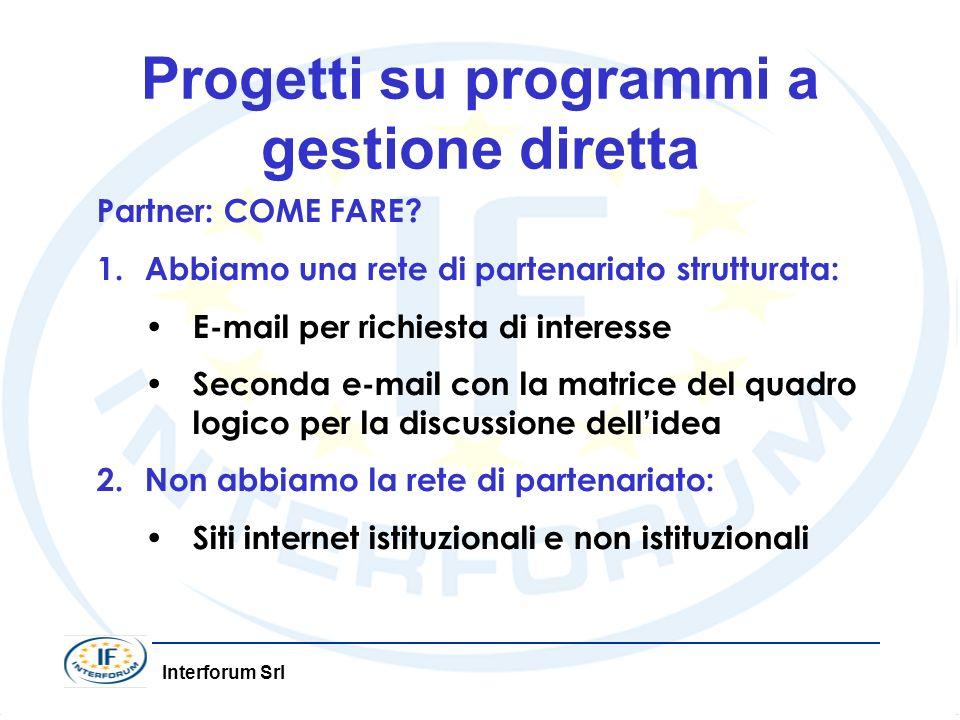 Interforum Srl Progetti su programmi a gestione diretta Partner: COME FARE? 1.Abbiamo una rete di partenariato strutturata: E-mail per richiesta di in