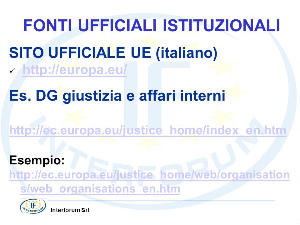 Interforum Srl FONTI UFFICIALI ISTITUZIONALI SITO UFFICIALE UE (italiano) http://europa.eu/ Es. DG giustizia e affari interni http://ec.europa.eu/just