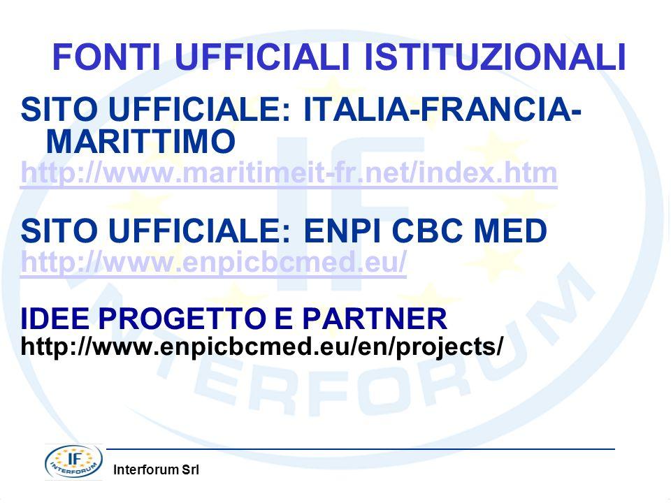 Interforum Srl FONTI UFFICIALI ISTITUZIONALI SITO UFFICIALE: ITALIA-FRANCIA- MARITTIMO http://www.maritimeit-fr.net/index.htm SITO UFFICIALE: ENPI CBC MED http://www.enpicbcmed.eu/ IDEE PROGETTO E PARTNER http://www.enpicbcmed.eu/en/projects/