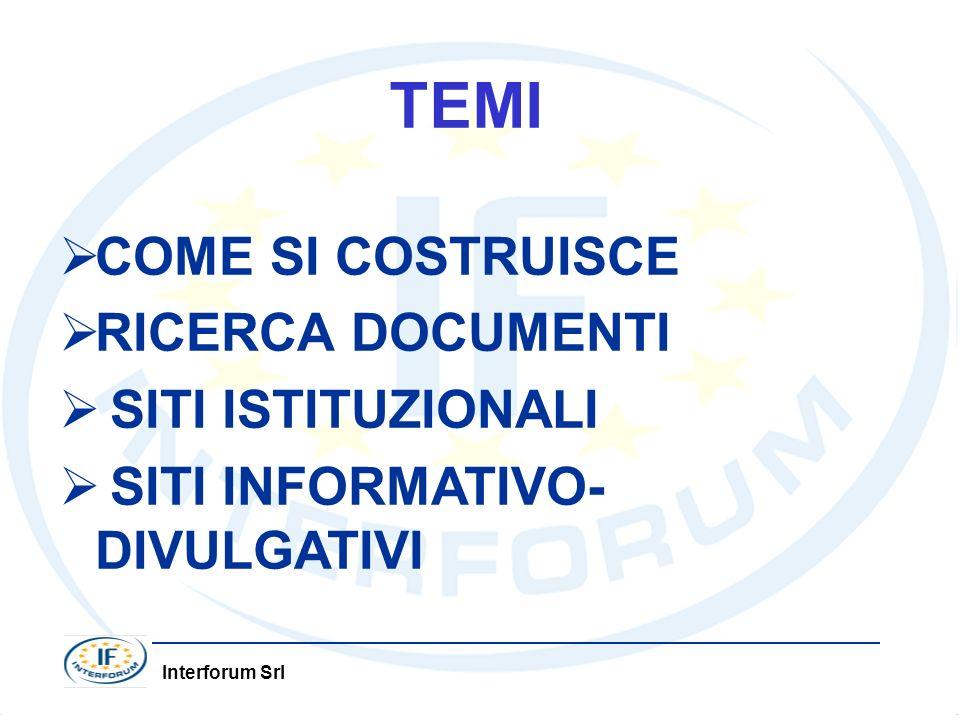 Interforum Srl TEMI COME SI COSTRUISCE RICERCA DOCUMENTI SITI ISTITUZIONALI SITI INFORMATIVO- DIVULGATIVI