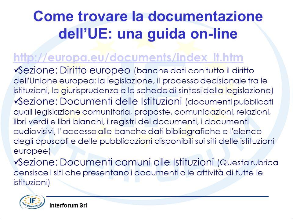 Interforum Srl Come trovare la documentazione dellUE: una guida on-line http://europa.eu/documents/index_it.htm Sezione: Diritto europeo (banche dati