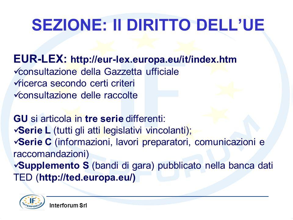 Interforum Srl SEZIONE: Il DIRITTO DELLUE EUR-LEX: http://eur-lex.europa.eu/it/index.htm consultazione della Gazzetta ufficiale ricerca secondo certi