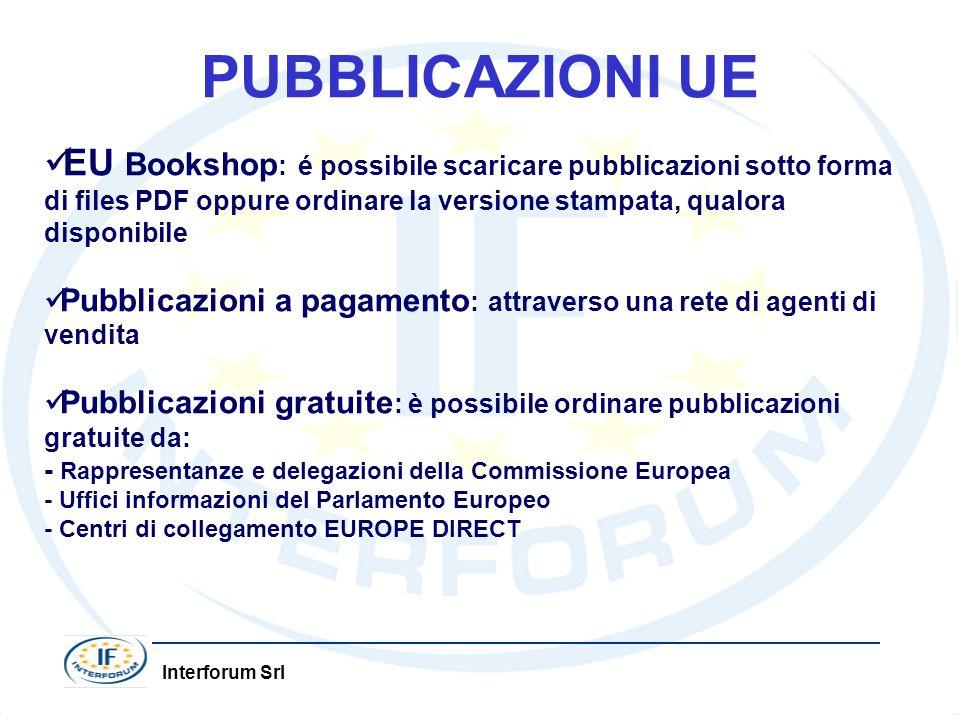 Interforum Srl PUBBLICAZIONI UE EU Bookshop : é possibile scaricare pubblicazioni sotto forma di files PDF oppure ordinare la versione stampata, qualora disponibile Pubblicazioni a pagamento : attraverso una rete di agenti di vendita Pubblicazioni gratuite : è possibile ordinare pubblicazioni gratuite da: - Rappresentanze e delegazioni della Commissione Europea - Uffici informazioni del Parlamento Europeo - Centri di collegamento EUROPE DIRECT