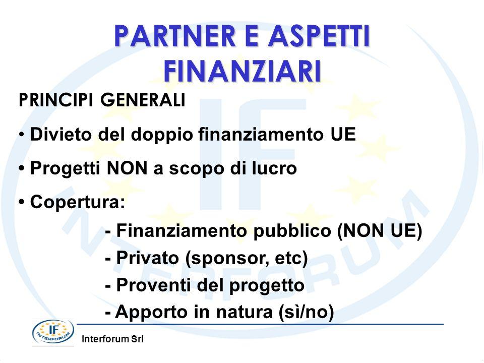 Interforum Srl PARTNER E ASPETTI FINANZIARI PRINCIPI GENERALI Divieto del doppio finanziamento UE Progetti NON a scopo di lucro Copertura: - Finanziamento pubblico (NON UE) - Privato (sponsor, etc) - Proventi del progetto - Apporto in natura (sì/no)