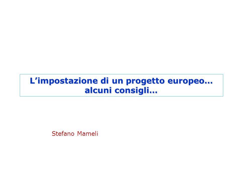 Limpostazione di un progetto europeo… alcuni consigli… Stefano Mameli