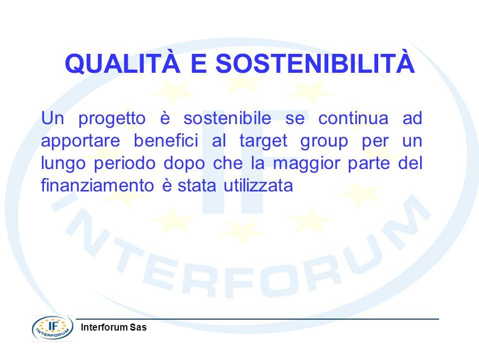 Interforum Sas QUALITÀ E SOSTENIBILITÀ Un progetto è sostenibile se continua ad apportare benefici al target group per un lungo periodo dopo che la ma