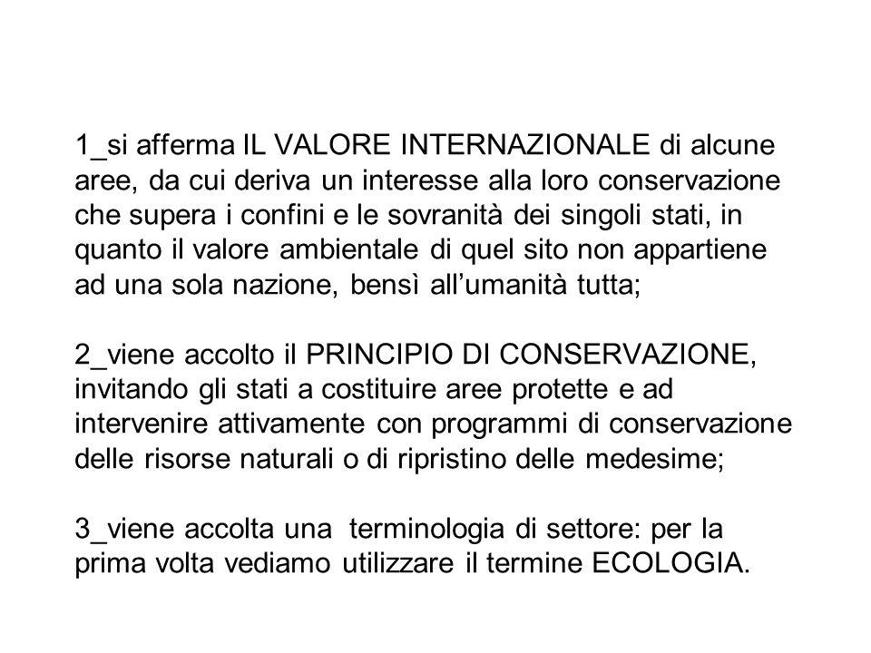 1_si afferma IL VALORE INTERNAZIONALE di alcune aree, da cui deriva un interesse alla loro conservazione che supera i confini e le sovranità dei singo