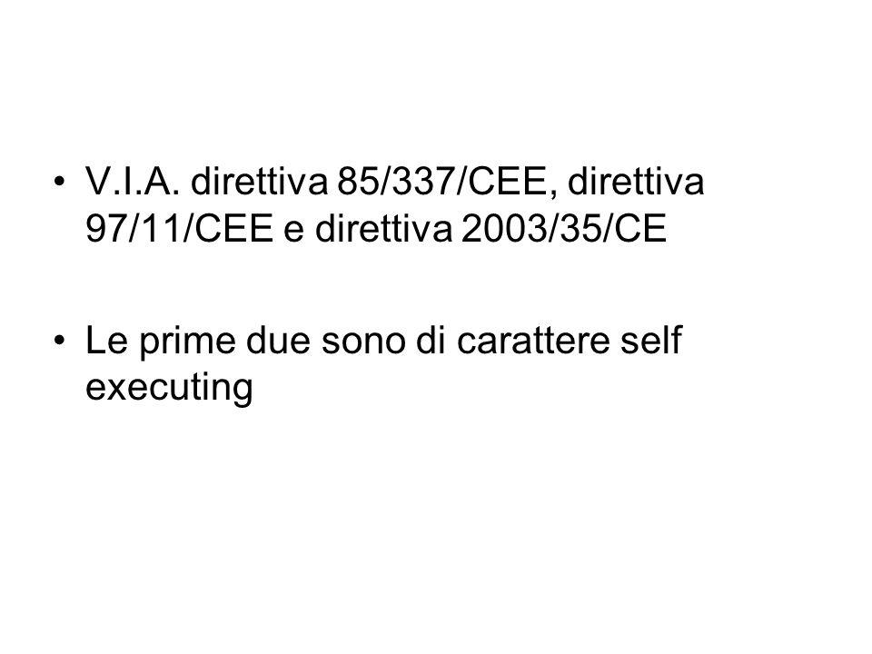 V.I.A. direttiva 85/337/CEE, direttiva 97/11/CEE e direttiva 2003/35/CE Le prime due sono di carattere self executing