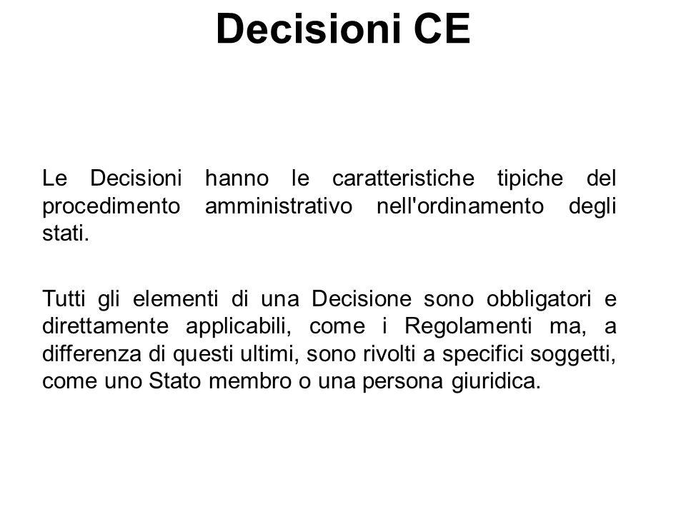 Decisioni CE Le Decisioni hanno le caratteristiche tipiche del procedimento amministrativo nell'ordinamento degli stati. Tutti gli elementi di una Dec