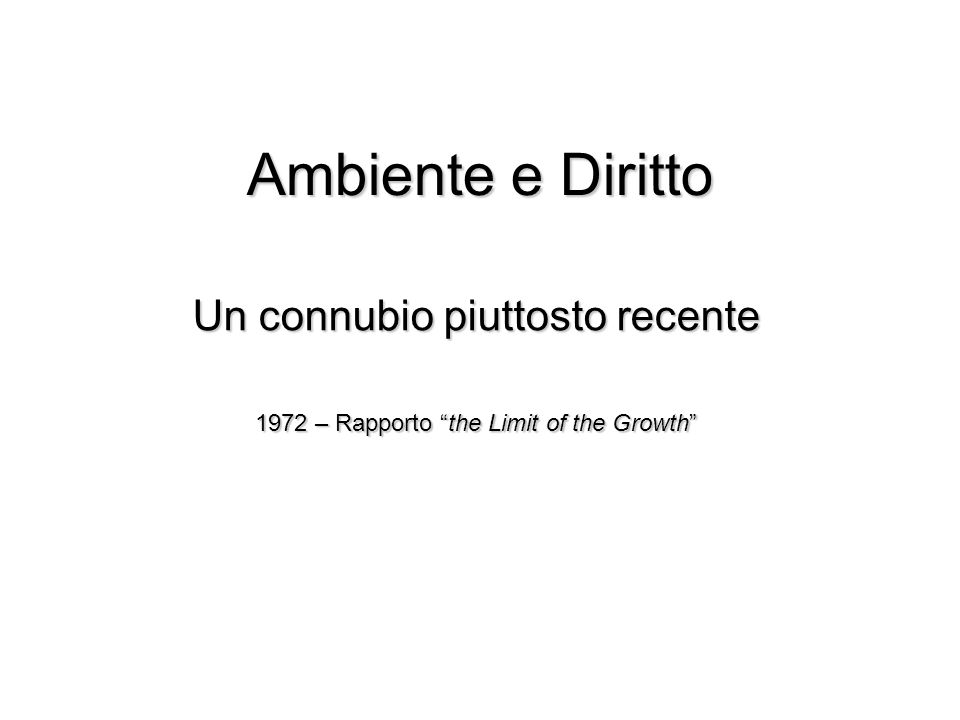 Ambiente e Diritto Un connubio piuttosto recente 1972 – Rapporto the Limit of the Growth