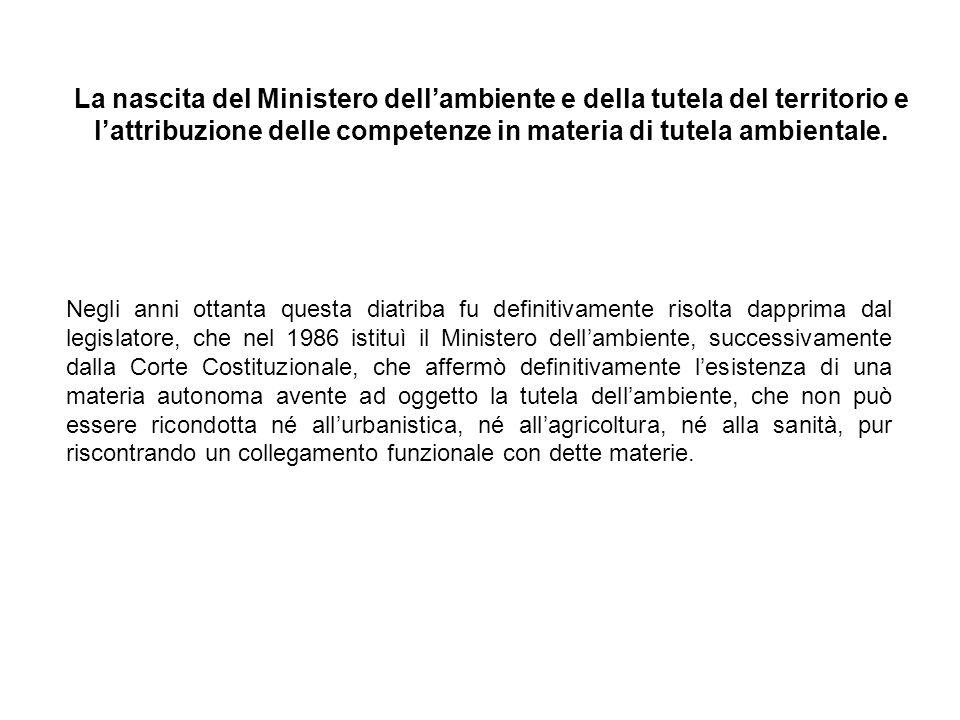 La nascita del Ministero dellambiente e della tutela del territorio e lattribuzione delle competenze in materia di tutela ambientale. Negli anni ottan