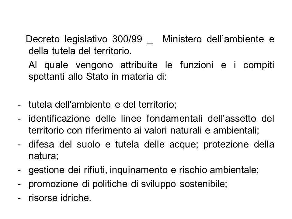 Decreto legislativo 300/99 _ Ministero dellambiente e della tutela del territorio. Al quale vengono attribuite le funzioni e i compiti spettanti allo