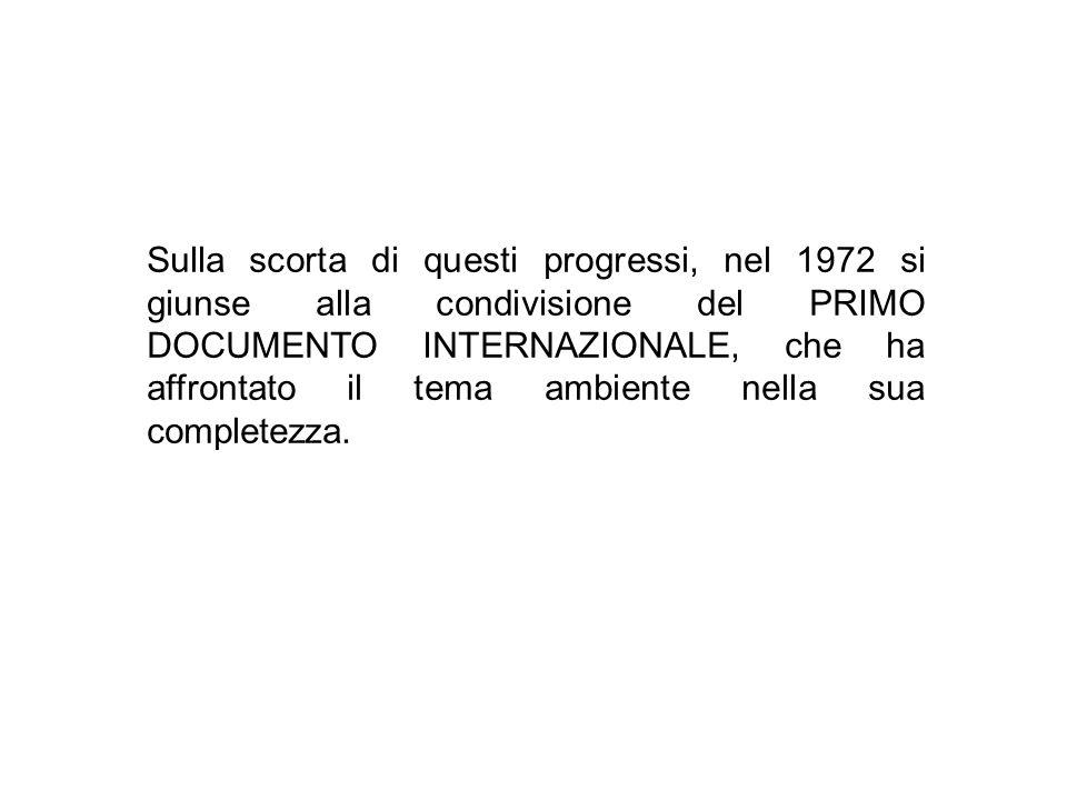 Sulla scorta di questi progressi, nel 1972 si giunse alla condivisione del PRIMO DOCUMENTO INTERNAZIONALE, che ha affrontato il tema ambiente nella su