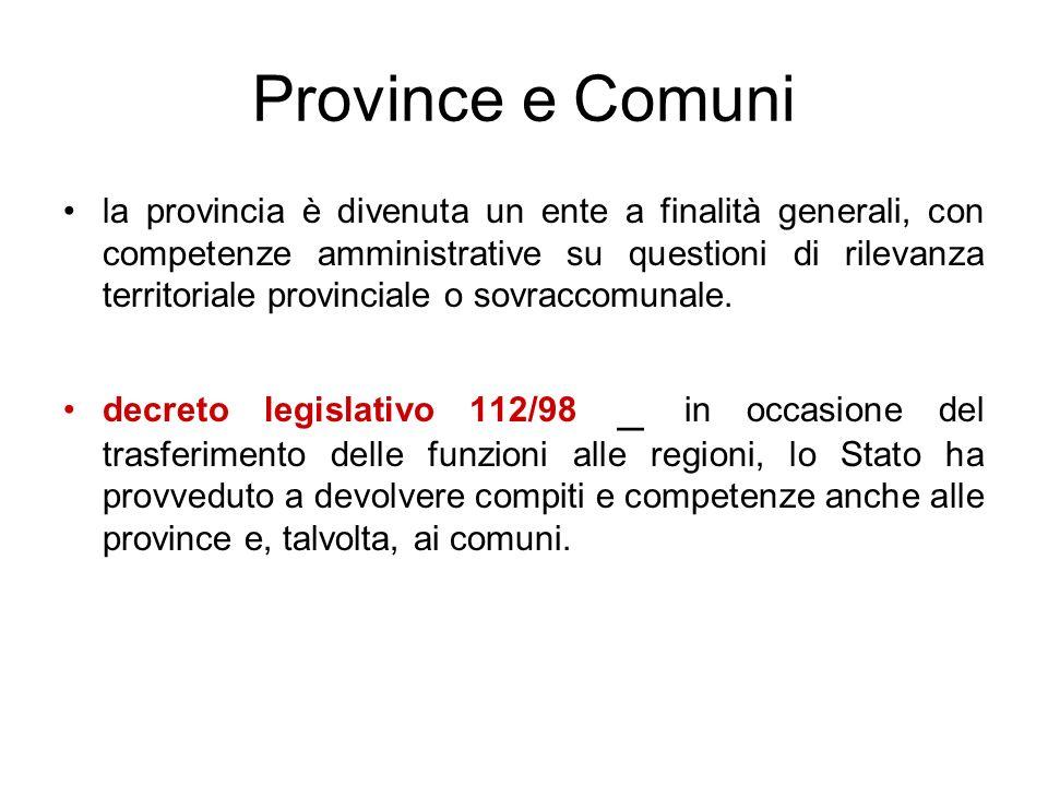 Province e Comuni la provincia è divenuta un ente a finalità generali, con competenze amministrative su questioni di rilevanza territoriale provincial