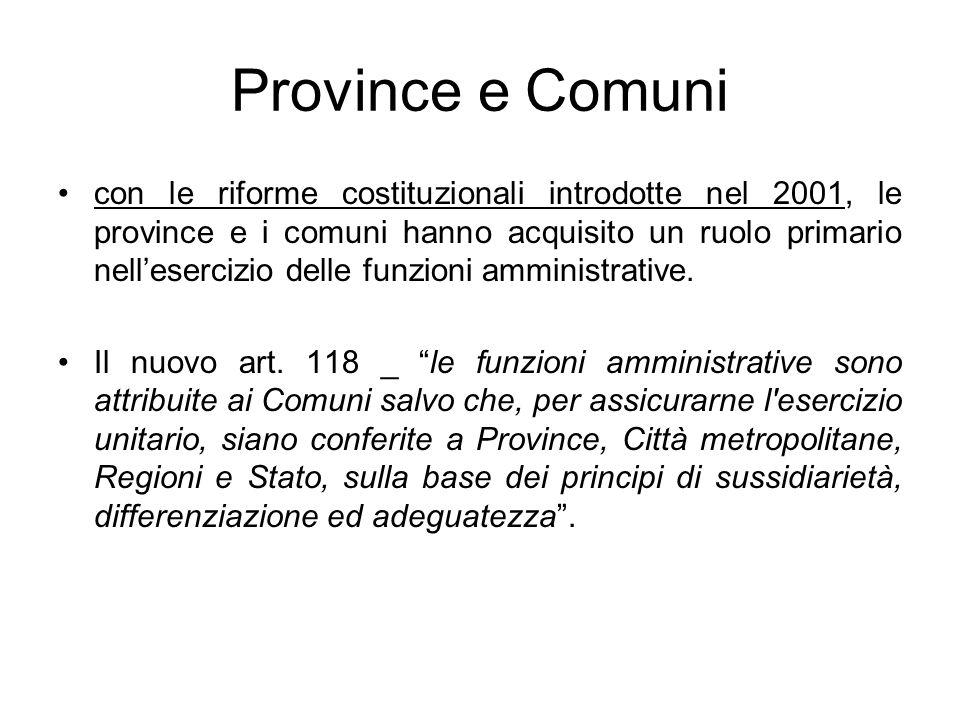 Province e Comuni con le riforme costituzionali introdotte nel 2001, le province e i comuni hanno acquisito un ruolo primario nellesercizio delle funz