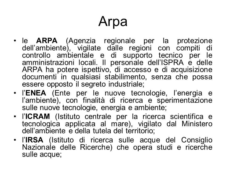 Arpa le ARPA (Agenzia regionale per la protezione dellambiente), vigilate dalle regioni con compiti di controllo ambientale e di supporto tecnico per