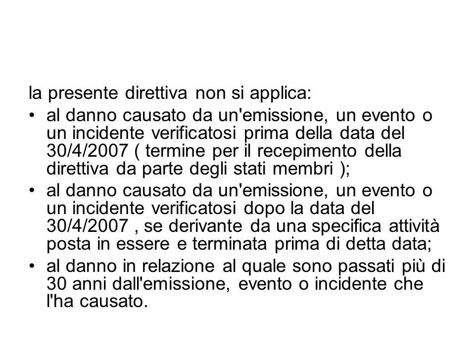 la presente direttiva non si applica: al danno causato da un'emissione, un evento o un incidente verificatosi prima della data del 30/4/2007 ( termine