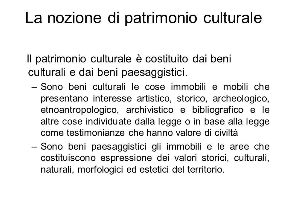 La nozione di patrimonio culturale Il patrimonio culturale è costituito dai beni culturali e dai beni paesaggistici. –Sono beni culturali le cose immo