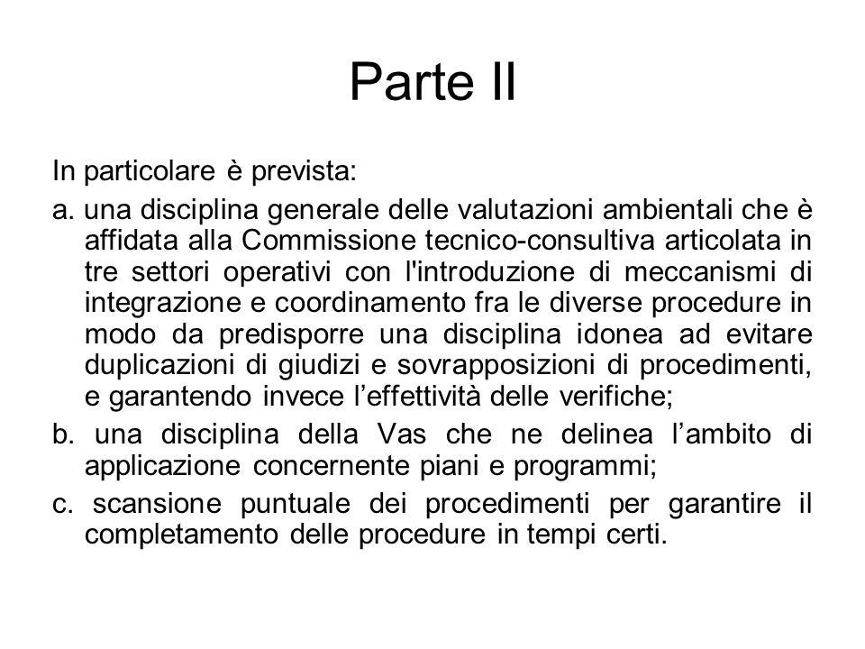 Parte II In particolare è prevista: a. una disciplina generale delle valutazioni ambientali che è affidata alla Commissione tecnico-consultiva articol