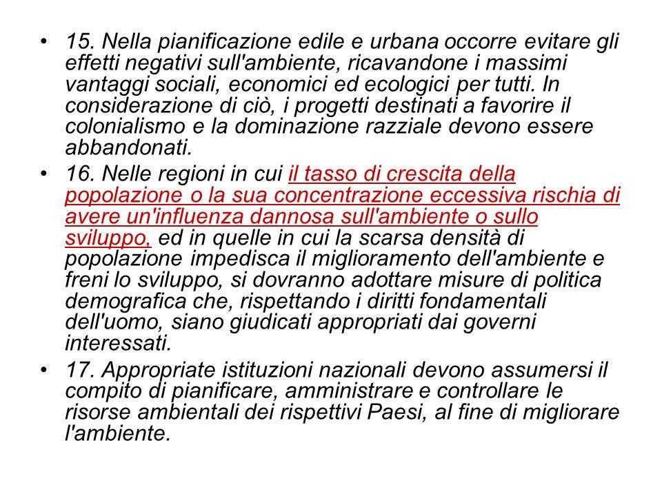 15. Nella pianificazione edile e urbana occorre evitare gli effetti negativi sull'ambiente, ricavandone i massimi vantaggi sociali, economici ed ecolo