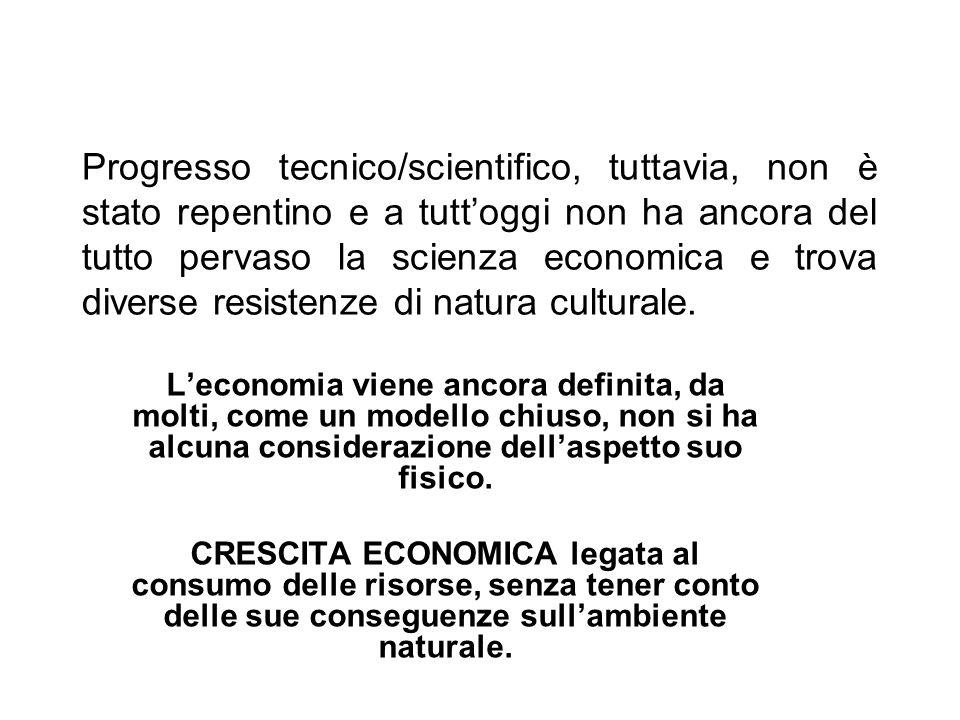 Progresso tecnico/scientifico, tuttavia, non è stato repentino e a tuttoggi non ha ancora del tutto pervaso la scienza economica e trova diverse resis