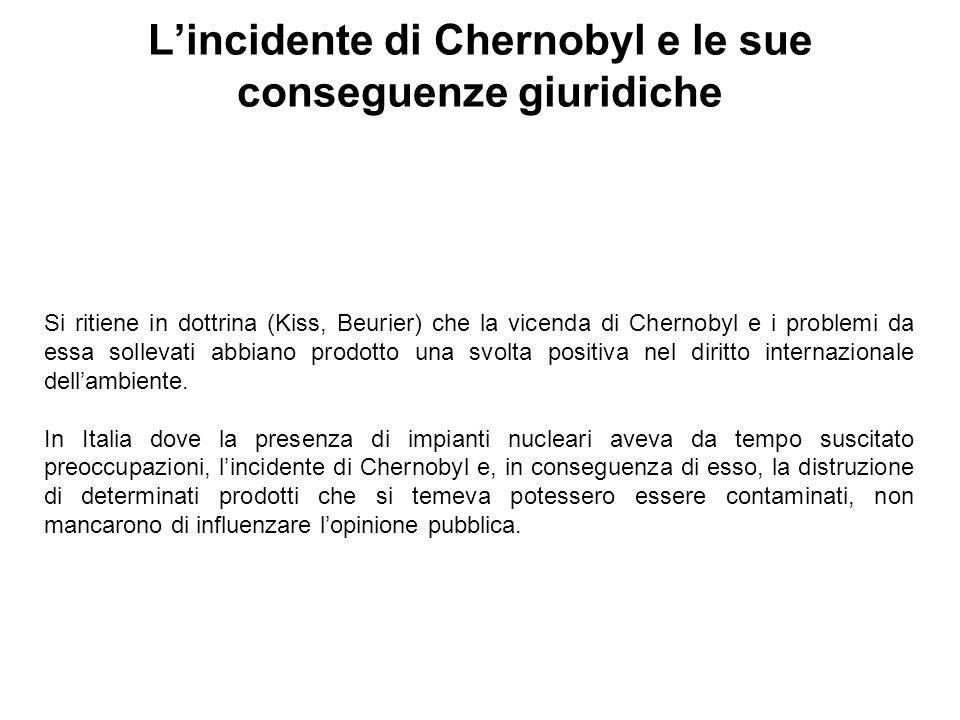 Lincidente di Chernobyl e le sue conseguenze giuridiche Si ritiene in dottrina (Kiss, Beurier) che la vicenda di Chernobyl e i problemi da essa sollev