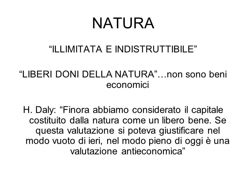 NATURA ILLIMITATA E INDISTRUTTIBILE LIBERI DONI DELLA NATURA…non sono beni economici H. Daly: Finora abbiamo considerato il capitale costituito dalla
