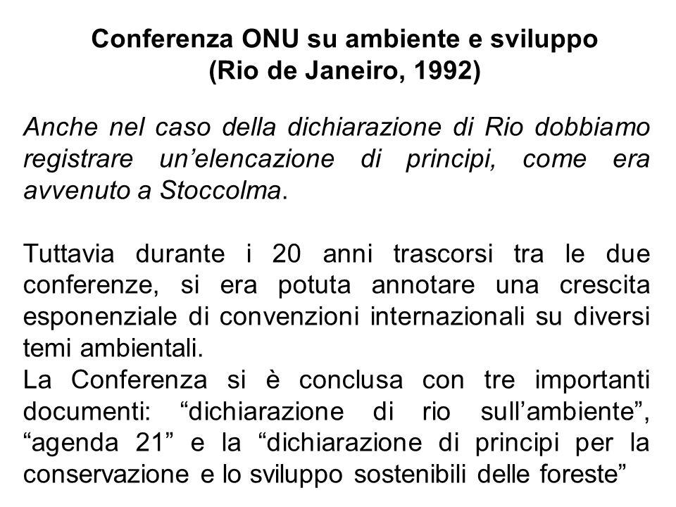 Anche nel caso della dichiarazione di Rio dobbiamo registrare unelencazione di principi, come era avvenuto a Stoccolma. Tuttavia durante i 20 anni tra