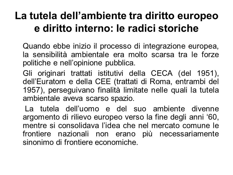 La tutela dellambiente tra diritto europeo e diritto interno: le radici storiche Quando ebbe inizio il processo di integrazione europea, la sensibilit