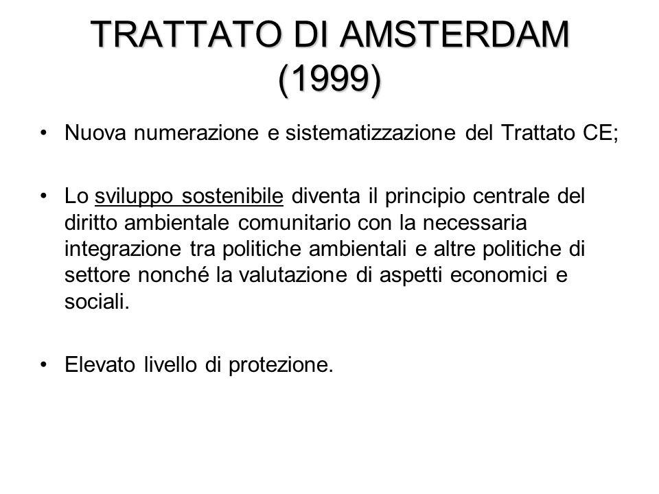 TRATTATO DI AMSTERDAM (1999) Nuova numerazione e sistematizzazione del Trattato CE; Lo sviluppo sostenibile diventa il principio centrale del diritto