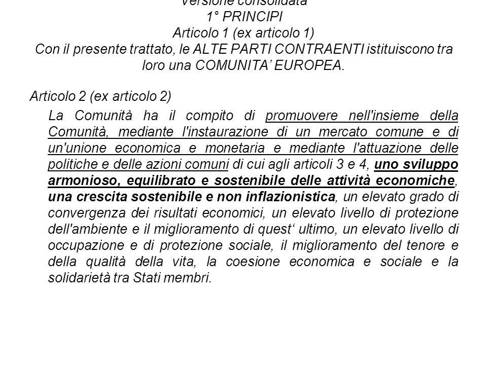 Versione consolidata 1° PRINCIPI Articolo 1 (ex articolo 1) Con il presente trattato, le ALTE PARTI CONTRAENTI istituiscono tra loro una COMUNITA EURO