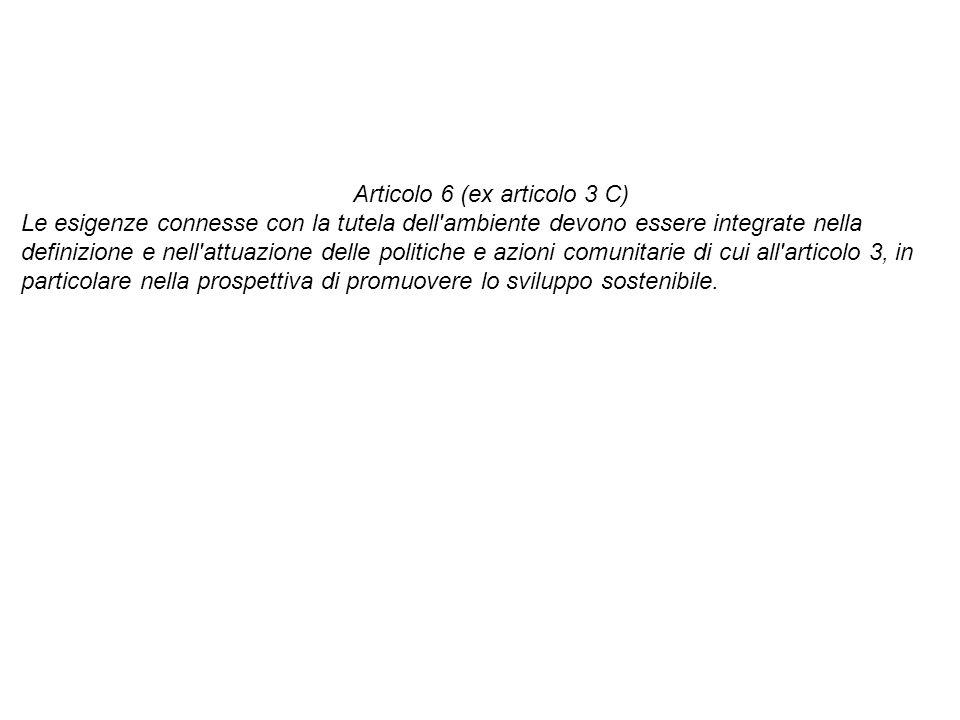 Articolo 6 (ex articolo 3 C) Le esigenze connesse con la tutela dell'ambiente devono essere integrate nella definizione e nell'attuazione delle politi