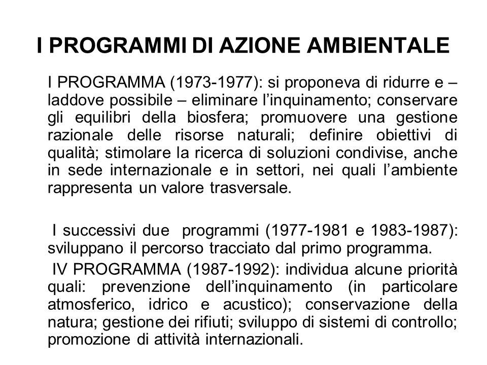 I PROGRAMMI DI AZIONE AMBIENTALE I PROGRAMMA (1973-1977): si proponeva di ridurre e – laddove possibile – eliminare linquinamento; conservare gli equi