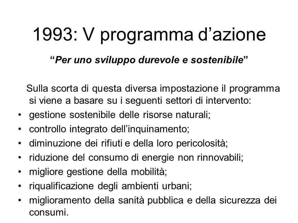 1993: V programma dazione Per uno sviluppo durevole e sostenibile Sulla scorta di questa diversa impostazione il programma si viene a basare su i segu