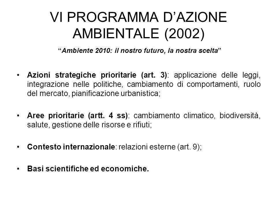 VI PROGRAMMA DAZIONE AMBIENTALE (2002) Azioni strategiche prioritarie (art. 3): applicazione delle leggi, integrazione nelle politiche, cambiamento di