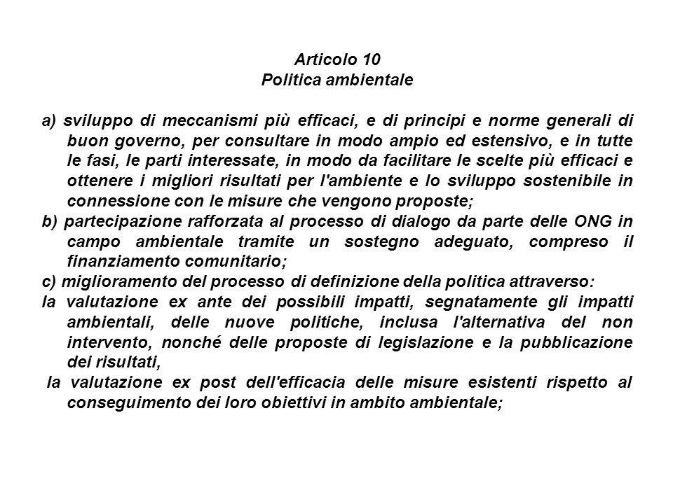 Articolo 10 Politica ambientale a) sviluppo di meccanismi più efficaci, e di principi e norme generali di buon governo, per consultare in modo ampio e
