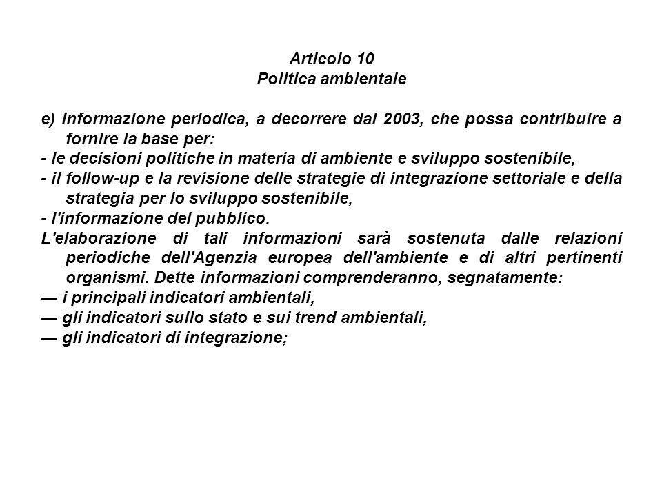 Articolo 10 Politica ambientale e) informazione periodica, a decorrere dal 2003, che possa contribuire a fornire la base per: - le decisioni politiche