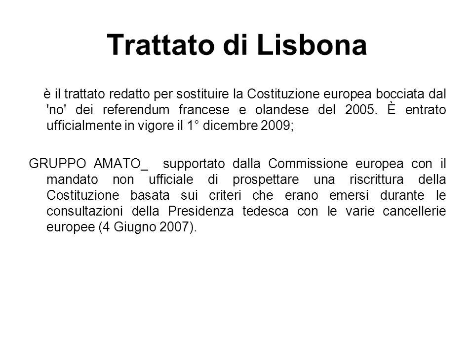 Trattato di Lisbona è il trattato redatto per sostituire la Costituzione europea bocciata dal 'no' dei referendum francese e olandese del 2005. È entr
