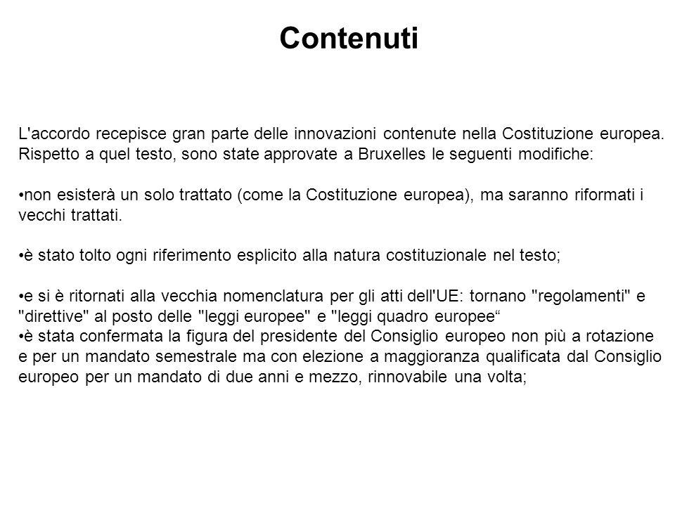 Contenuti L'accordo recepisce gran parte delle innovazioni contenute nella Costituzione europea. Rispetto a quel testo, sono state approvate a Bruxell