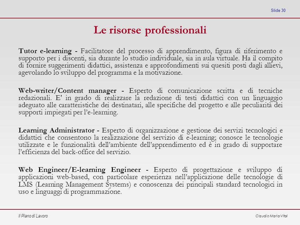 Il Piano di Lavoro Claudio Maria Vitali Slide 30 Le risorse professionali Tutor e-learning - Facilitatore del processo di apprendimento, figura di rif