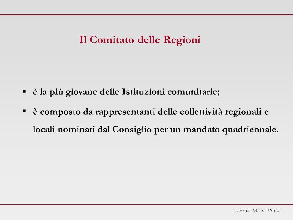 Claudio Maria Vitali Il Comitato delle Regioni è la più giovane delle Istituzioni comunitarie; è composto da rappresentanti delle collettività regionali e locali nominati dal Consiglio per un mandato quadriennale.