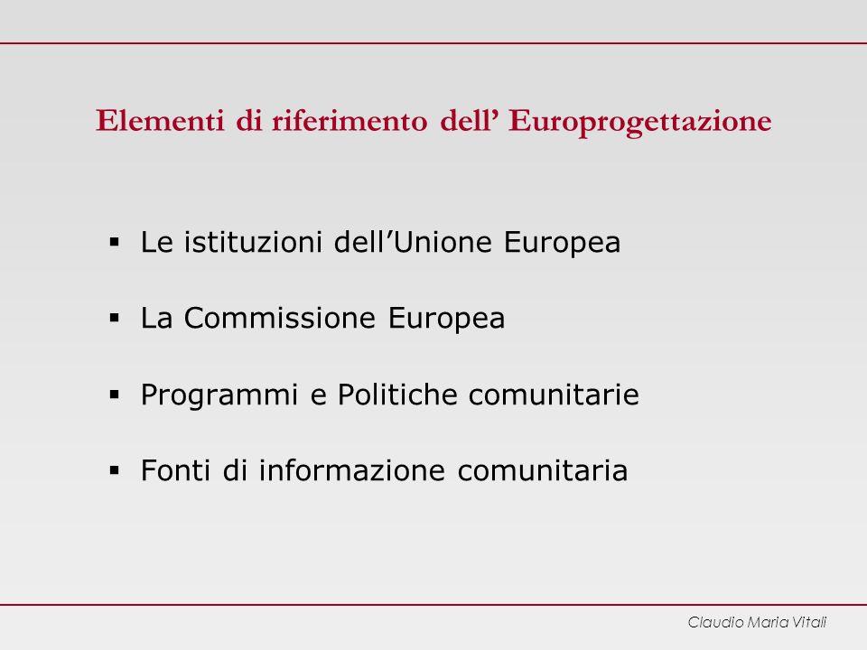 Claudio Maria Vitali Elementi di riferimento dell Europrogettazione Le istituzioni dellUnione Europea La Commissione Europea Programmi e Politiche comunitarie Fonti di informazione comunitaria