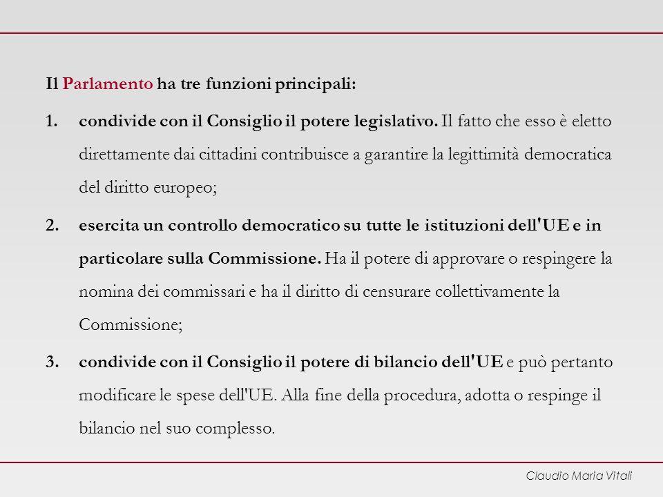 Claudio Maria Vitali Il Parlamento ha tre funzioni principali: 1.condivide con il Consiglio il potere legislativo.