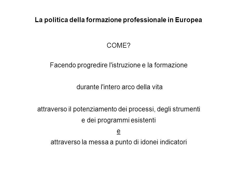 La politica della formazione professionale in Europea COME? Facendo progredire l'istruzione e la formazione durante l'intero arco della vita attravers