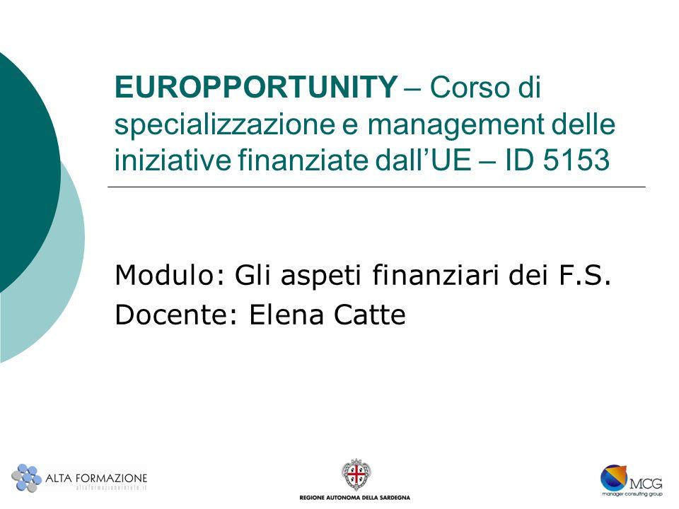 EUROPPORTUNITY – Corso di specializzazione e management delle iniziative finanziate dallUE – ID 5153 Modulo: Gli aspeti finanziari dei F.S. Docente: E